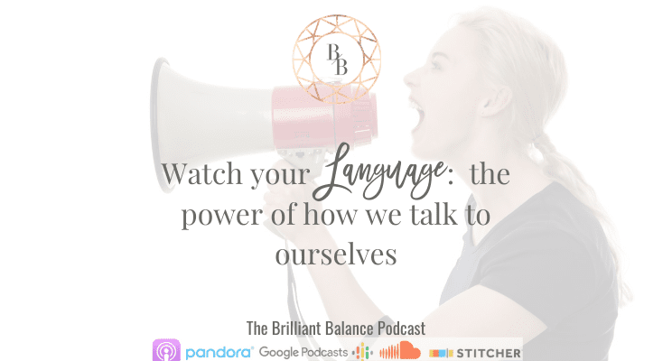 , Episode #150 – Watch your language: the power of how we talk to ourselves
